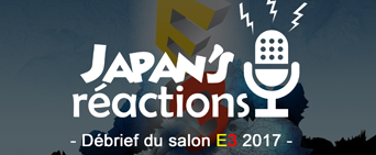 Japan\'s Réactions #26 : Débrief du salon E3 2017