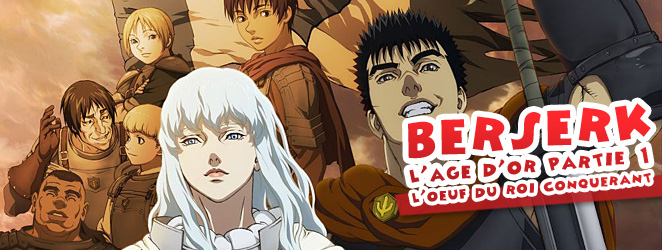 Berserk l'Age d'Or - l'oeuf du Roi Conquérant - passionjapan TV