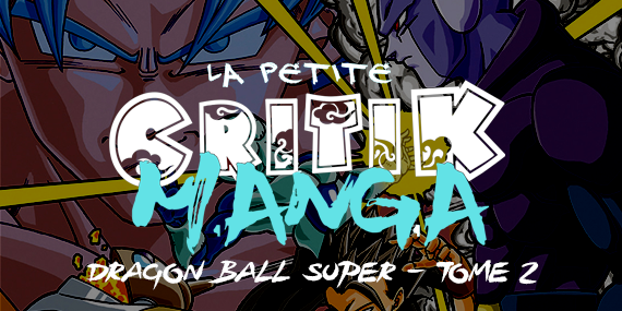La Petite Critik Manga : Dragon Ball Super - Tome 1